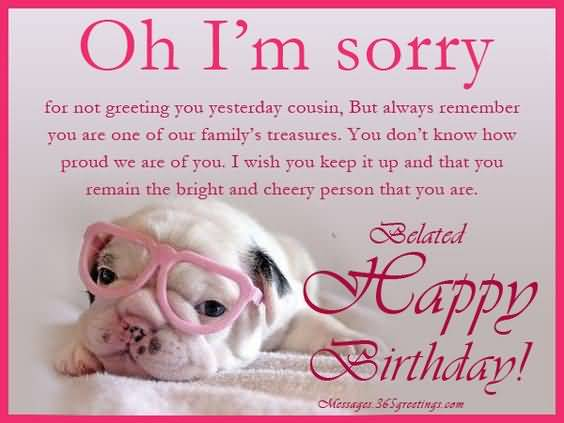 happy birthday yesterday ; Oh-Im-Sorry-For-Not-Greeting-You-Yesterday-Cousin-Belated-Happy-Birthday
