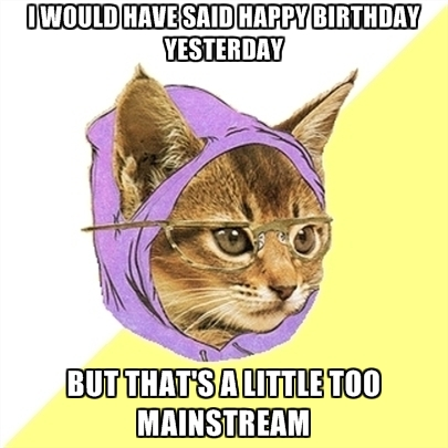 happy birthday yesterday ; i-would-have-said-happy-birthday-yesterday-but-thats-a-little-to