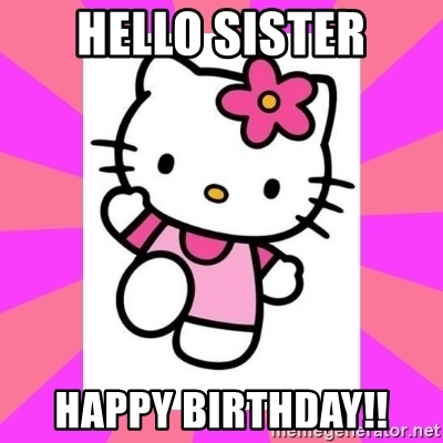 hello kitty happy birthday meme ; hello-sister-happy-birthday