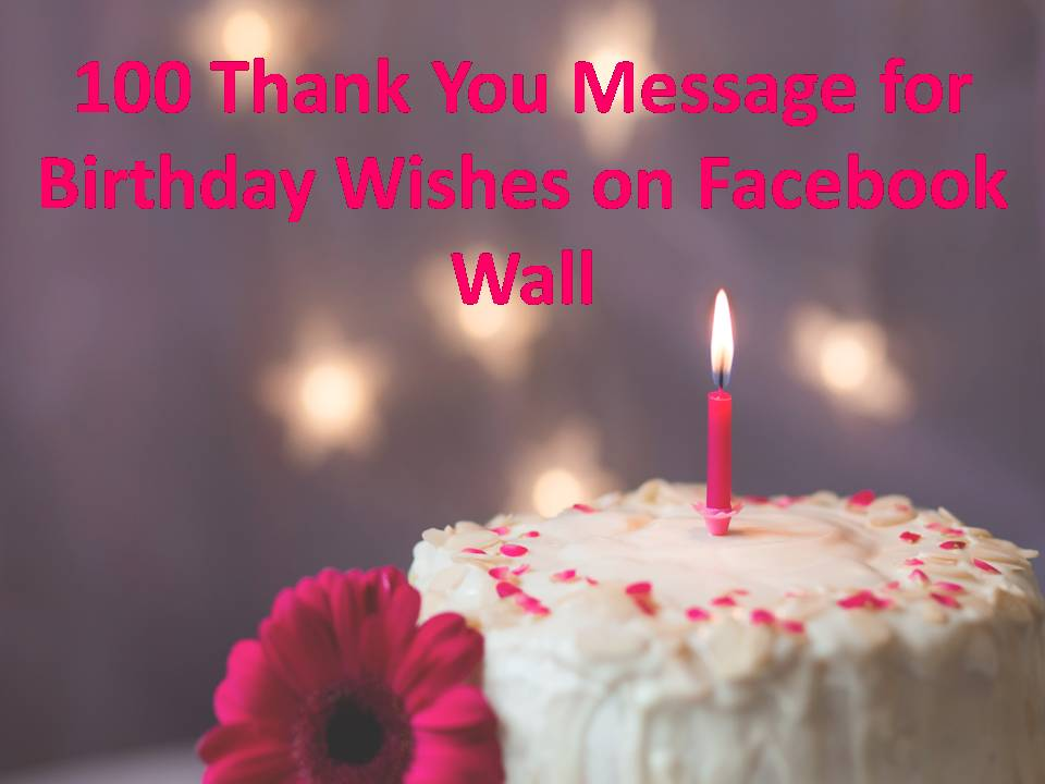 i want birthday wishes ; 100-Thank-You-Message-for-Birthday-Wishes-on-Facebook-Wall