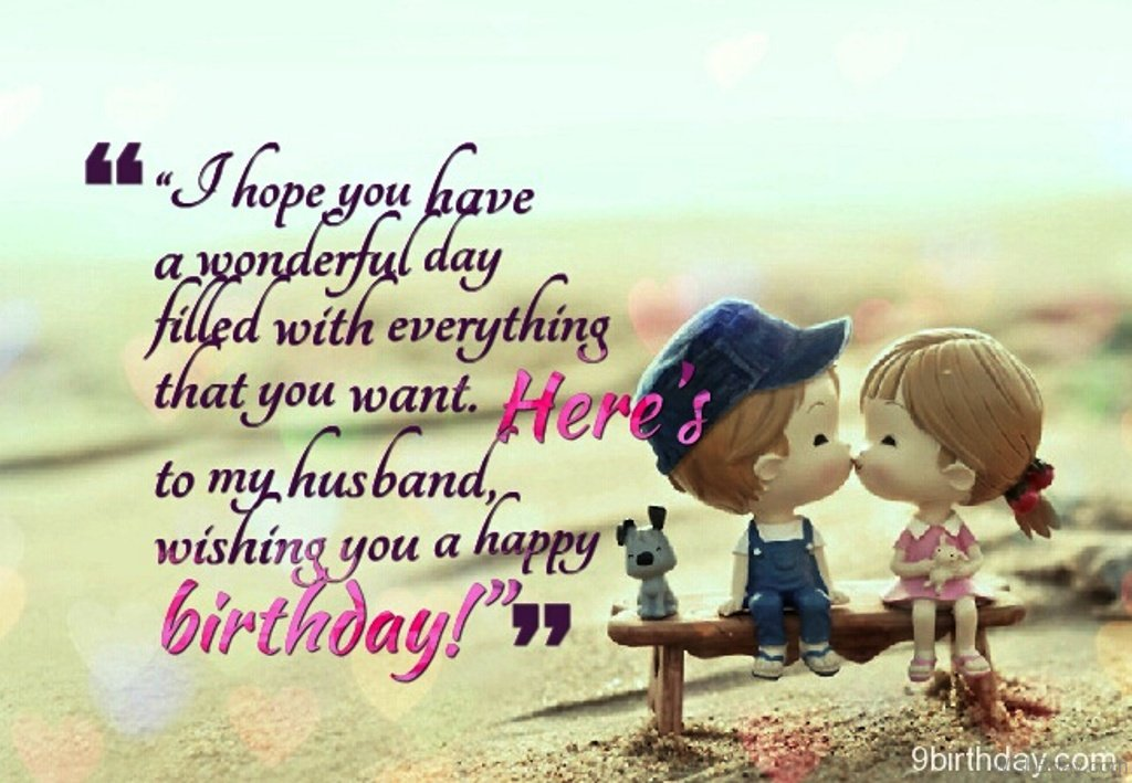 i want to wish my husband a happy birthday ; I-Hope-You-Have-A-Wonderful-Day-Filled-With-Everything-That-You-Want