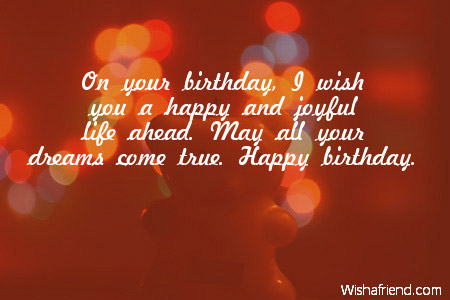in your birthday i wish you ; on-your-birthday-i-wish-you-a-happpy-and-joyful-life-ahead-may-all-your-dreams-come-true-happy-birthday