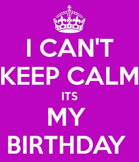 it's my birthday sign ; 35704-I-Can-t-Keep-Calm-It-s-My-Birthday-