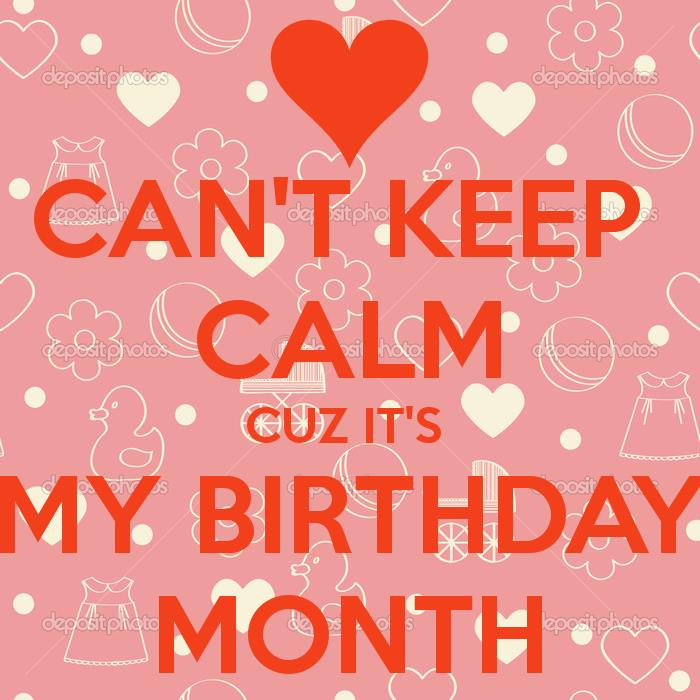 its my birthday month wallpaper ; cant-keep-calm-cuz-its-my-birthday-month-13