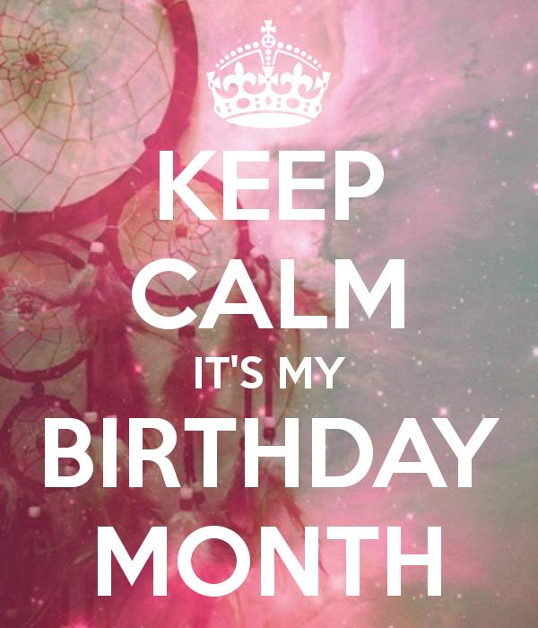 keep calm it's my birthday month wallpaper ; 6ce6f62b6912a7493f0b1dc9dab3a0fc
