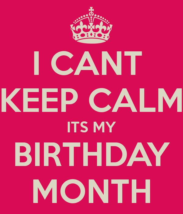 keep calm it's my birthday month wallpaper ; 7409163edaafb285bebd90f32776c3c5