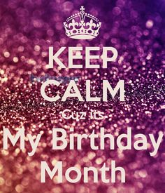 keep calm it's my birthday month wallpaper ; bc802659ba24be9c6acb5ebee6b0934f--its-my-birthday-month-its-my-birthday