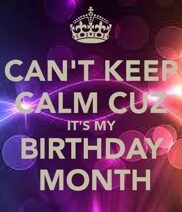 keep calm it's my birthday month wallpaper ; can-t-keep-calm-cuz-it-s-my-birthday-month-2
