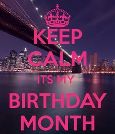keep calm it's my birthday month wallpaper ; f56446e2c8f5d9864716e22e743d62b2--its-my-birthday-month-its-my-birthday
