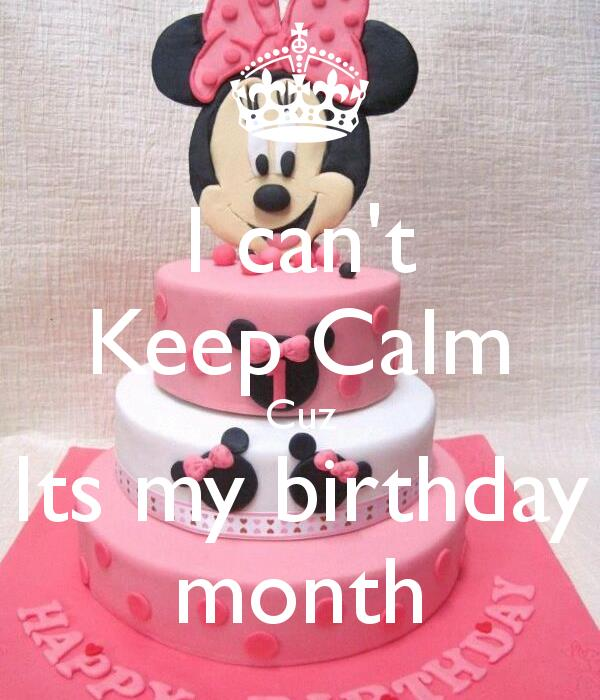 keep calm it's my birthday month wallpaper ; i-cant-keep-calm-cuz-its-my-birthday-month-3