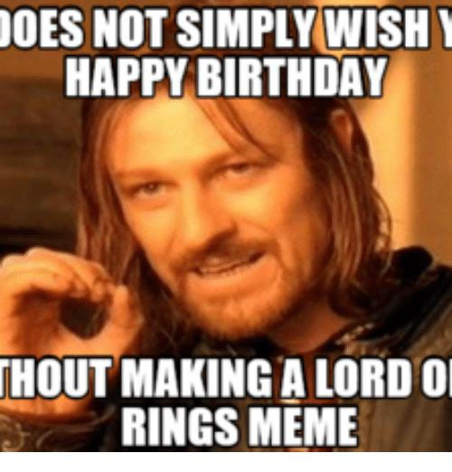 lord of the rings happy birthday ; des-not-simply-wish-happy-birthday-thout-making-a-lord-16229874