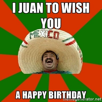 mexican happy birthday meme ; 2c6bf3facc04068df659f11a0c5d6c7c