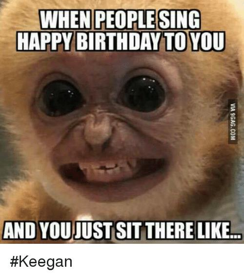 nasty happy birthday meme ; when-people-sing-happy-birthday-to-you-and-you-just-23442339