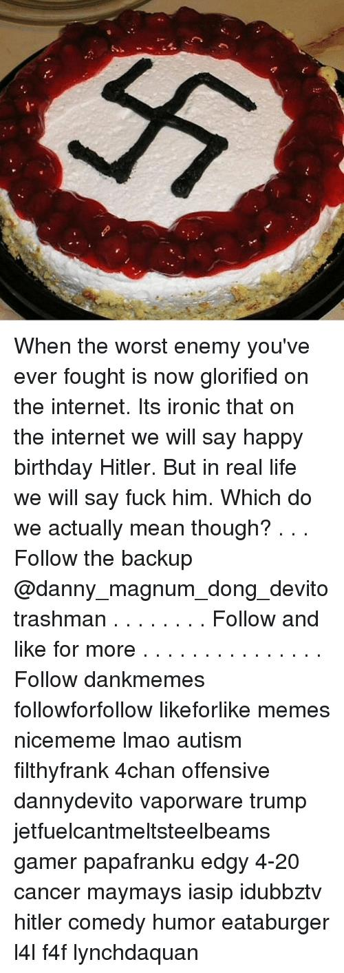 offensive happy birthday ; when-the-worst-enemy-youve-ever-fought-is-now-glorified-19477195