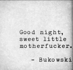 profound birthday quotes ; bukowski-birthday-quote-new-101-the-most-profound-goodnight-quotes-and-wishes-of-bukowski-birthday-quote