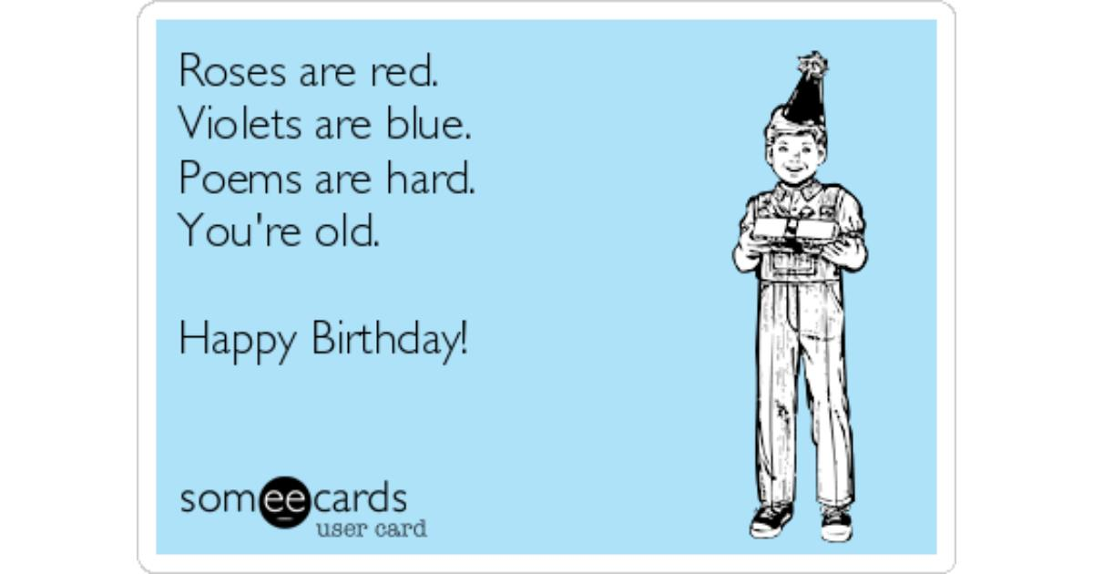 roses are red happy birthday poem ; roses-are-red-violets-are-blue-poems-are-hard-youre-old-happy-birthday-e8a03-share-image-1481734770