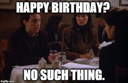 seinfeld happy birthday quote ; 19086714e0d7c2d63aec129ed1cfc1b5--birthday-memes-seinfeld