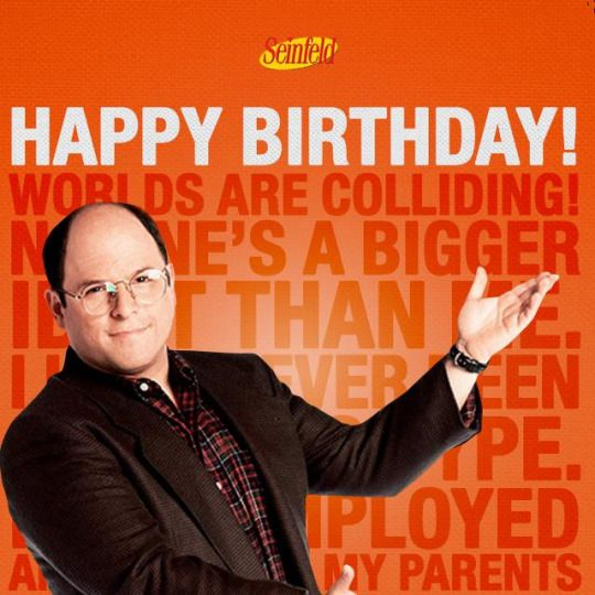 seinfeld happy birthday quote ; e4b3512ac0935e6a228adea7d4faa6f4