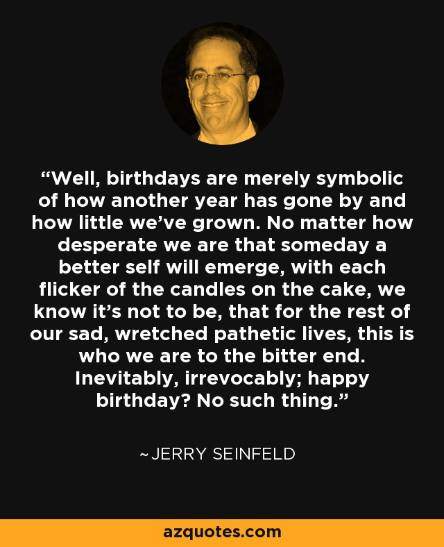 seinfeld happy birthday quote ; jerry-seinfeld-649110