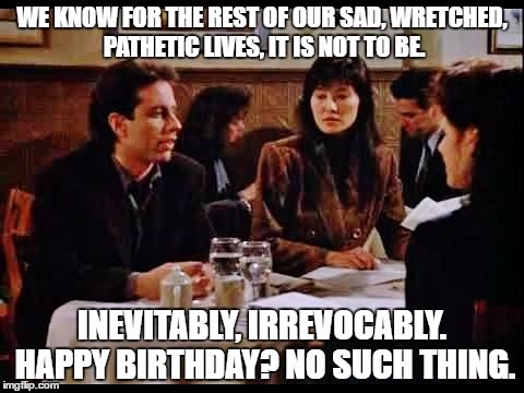 seinfeld happy birthday quote ; seinfeld-birthday-quote-beautiful-725-best-seinfeld-images-on-pinterest-of-seinfeld-birthday-quote