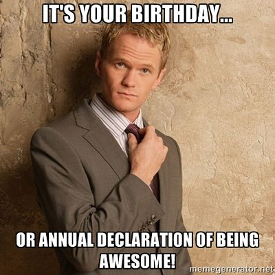silly happy birthday meme ; its-your-birthday-or-annual-declaration-of-being-awesome-happy-funny-meme