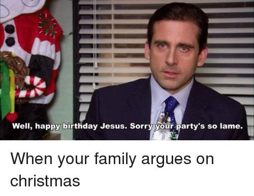 the office happy birthday ; well-happy-birthday-jesus-sorry-your-partys-so-lame-when-9855706