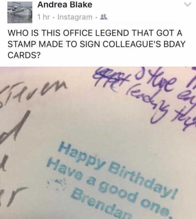the office happy birthday sign ; andrea-blake-who-is-this-office-legend-that-got-a-stamp-made-to-sign-colleagues-bday-cards-1-hr-instagram-happy-birthday-have-a-good-one-brendan-CqnRr