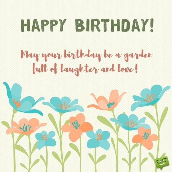 thoughtful birthday quotes ; birthday-quotes-happy-birthday-may-your-birthday-be-a-garden-full-of-laughter-and-love