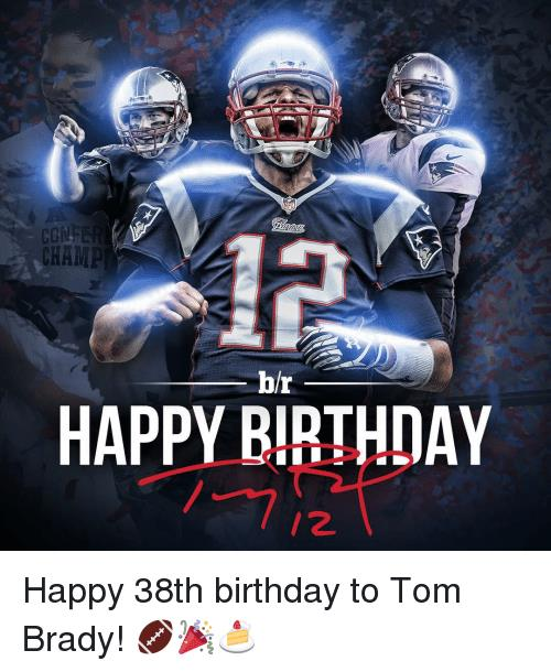 tom brady happy birthday meme ; confer-champ-hr-happy-birthday-happy-38th-birthday-to-tom-2446593