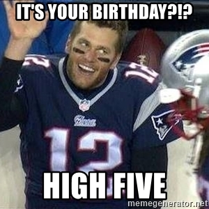 tom brady happy birthday meme ; its-your-birthday-high-five