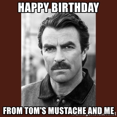 tom selleck happy birthday ; happy-birthday-from-toms-mustache-and-me