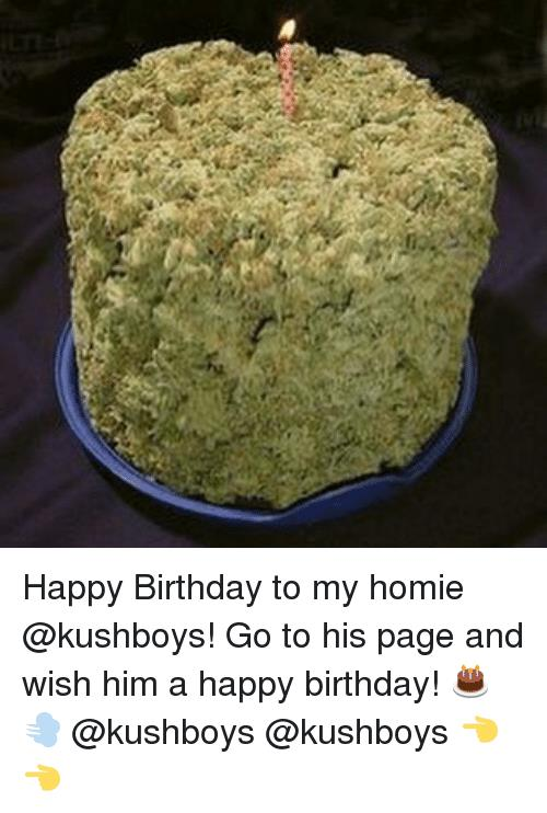 wish him a happy birthday for me ; happy-birthday-to-my-homie-kushboys-go-to-his-page-3177325