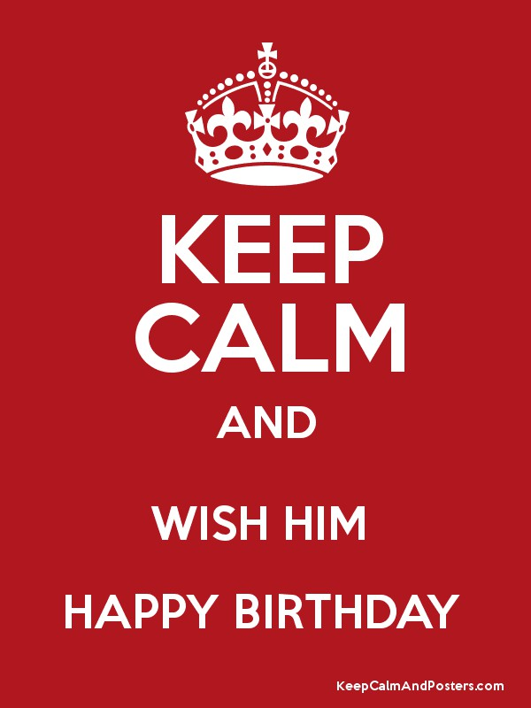 wish him a happy birthday for me ; wish-him-a-happy-birthday-for-me-9061901