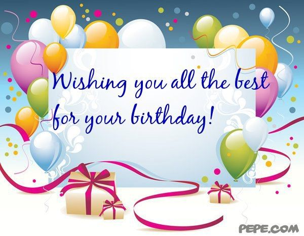 wish you all the best for your birthday ; 036cb1f4c92ad52f57066dd22a69734a
