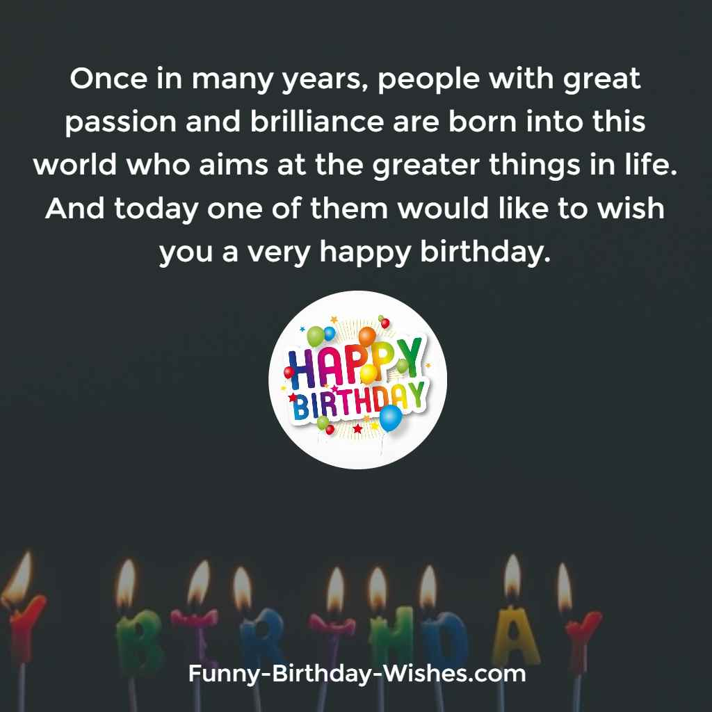 would like to wish you a happy birthday ; Once-in-many-years-people-with-great-passion-and-brilliance-are-born-into-this-world-who-aims-at-the-greater-things-in-life