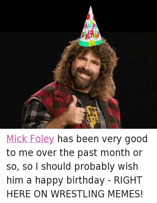 wrestling happy birthday images ; Facebook-Mick-Foley-has-been-very-good-ba90f7