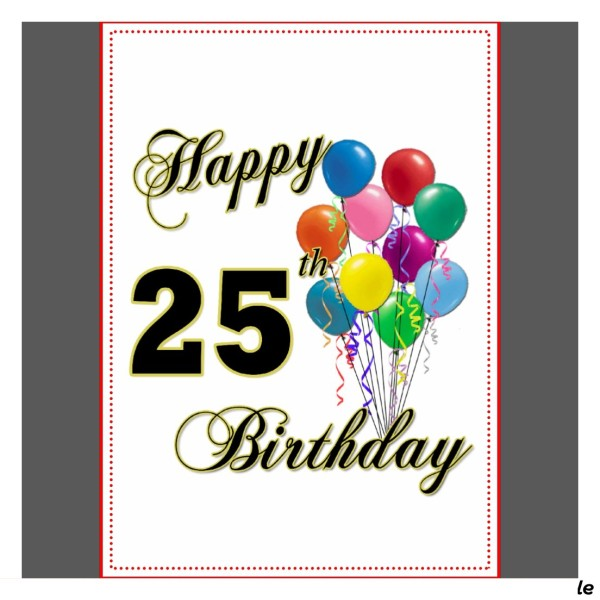 25th birthday greeting cards ; Happy-25th-Birthday-Gifts-with-Balloons-Greeting-Card-600x600
