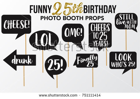 25th birthday photo booth props ; stock-vector-set-of-funny-twenty-five-birthday-photobooth-vector-props-black-color-with-white-marker-text-and-751111414