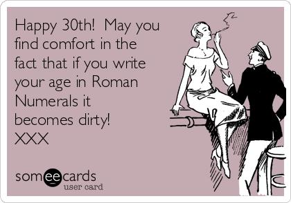 30th birthday greeting cards ; happy-30th-may-you-find-fort-in-the-fact-that-if-you-write-30th-birthday-ecards
