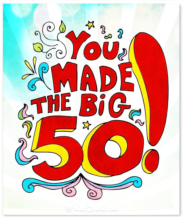 50 years old birthday message ; you-made-the-big-50