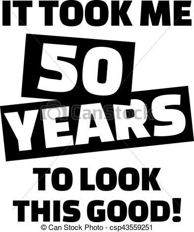 50th birthday clip art ; it-took-me-50-years-to-look-this-good--clipart-vector_csp43559251