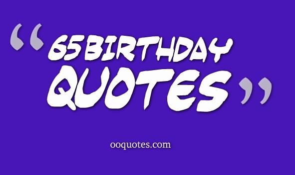 65th birthday message for mom ; 65-birthday-quotes