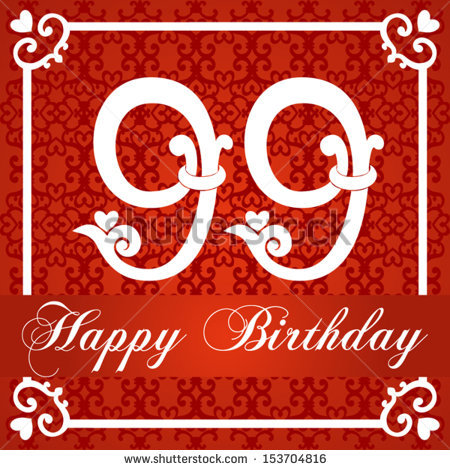 99th birthday card ; stock-vector-happy-birthday-card-with-number-ninety-nine-vector-illustration-153704816