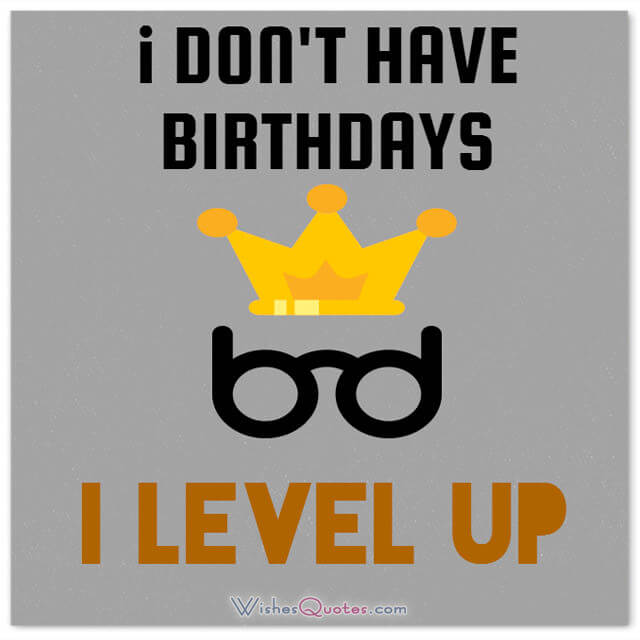 a funny birthday picture ; I-dont-have-birthdays-I-level-up