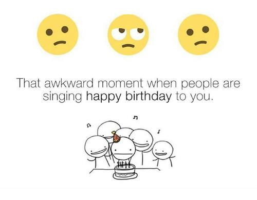 awkward happy birthday ; that-awkward-moment-when-people-are-singing-happy-birthday-to-23675235