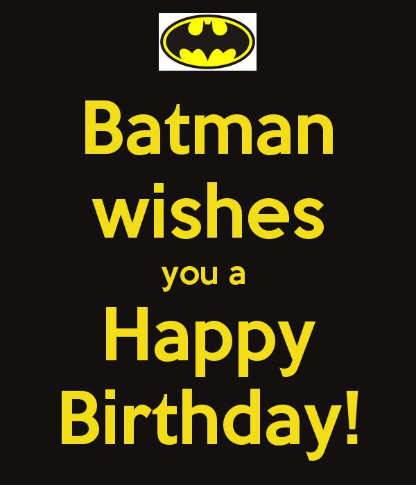 batman says happy birthday ; da0e87ad684ef4f26eedb74a64d145fa