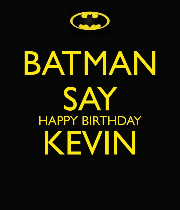batman says happy birthday ; happy-birthday-kevin-images-luxury-batman-say-happy-birthday-kevin-poster-stefanie-of-happy-birthday-kevin-images