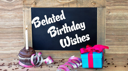 belated happy birthday wishes ; Belated-Birthday-Wishes