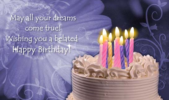 belated happy birthday wishes ; May-All-Your-Dreams-Come-True-Wishing-You-A-Belated-Happy-Birthday