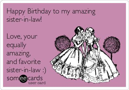 birthday card for my sister in law ; happy-birthday-to-my-amazing-sister-in-law-love-your-equally-amazing-and-favorite-sister-in-law--196ac